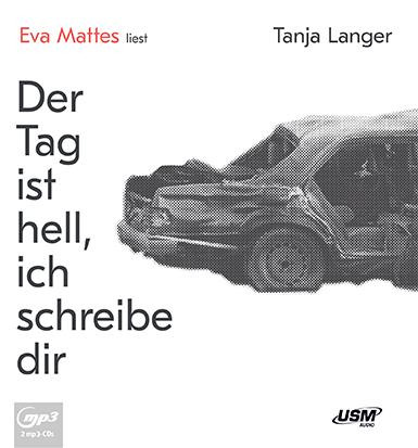 Tanja Langer: Der Tag ist hell, ich schreibe dir.